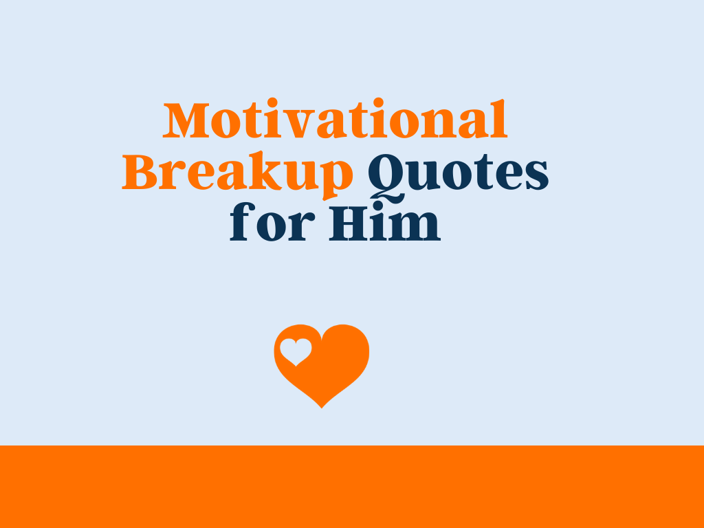 80 Motivational Breakup Quotes For Him Theloveboy Com